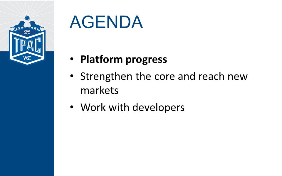 AGENDA Platform progress Strengthen the core and reach new markets Work with developers