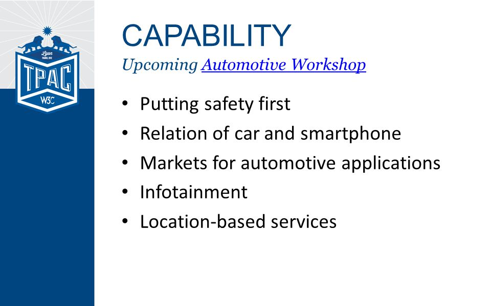 Putting safety first Relation of car and smartphone Markets for automotive applications Infotainment Location-based services CAPABILITY Upcoming Automotive WorkshopAutomotive Workshop