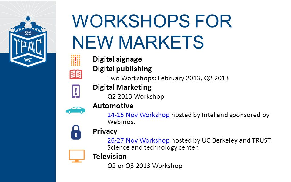 Digital signage Digital publishing Two Workshops: February 2013, Q2 2013 Digital Marketing Q2 2013 Workshop Automotive 14-15 Nov Workshop14-15 Nov Workshop hosted by Intel and sponsored by Webinos.