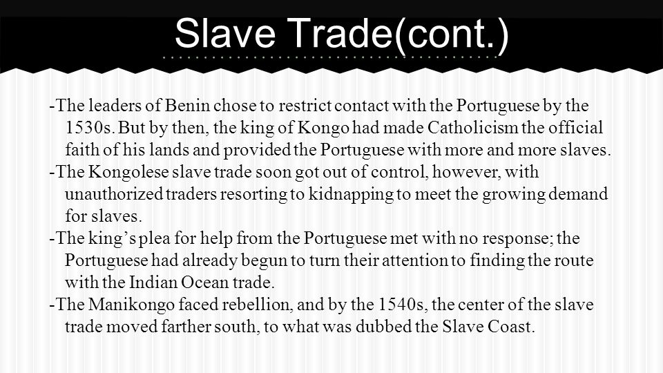 -The leaders of Benin chose to restrict contact with the Portuguese by the 1530s. But by then, the king of Kongo had made Catholicism the official fai
