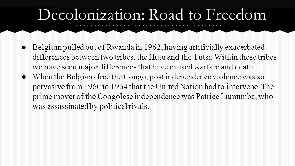 ● Belgium pulled out of Rwanda in 1962, having artificially exacerbated differences between two tribes, the Hutu and the Tutsi. Within these tribes we