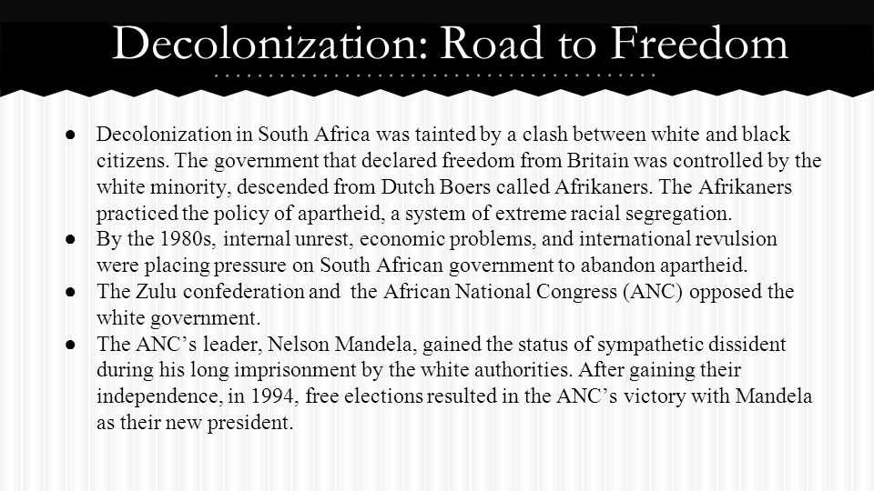 ● Decolonization in South Africa was tainted by a clash between white and black citizens. The government that declared freedom from Britain was contro