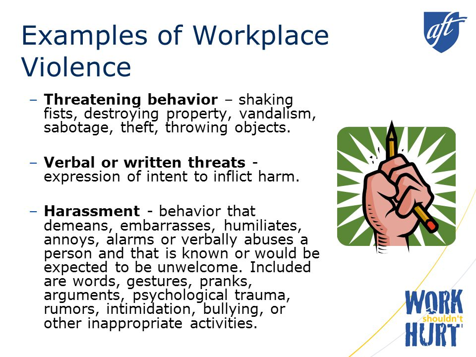 Examples of Workplace Violence –Verbal abuse - swearing, insults or condescending language.