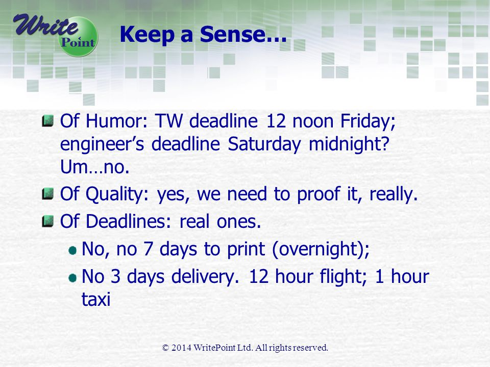 Keep a Sense… Of Humor: TW deadline 12 noon Friday; engineer's deadline Saturday midnight? Um…no. Of Quality: yes, we need to proof it, really. Of Dea