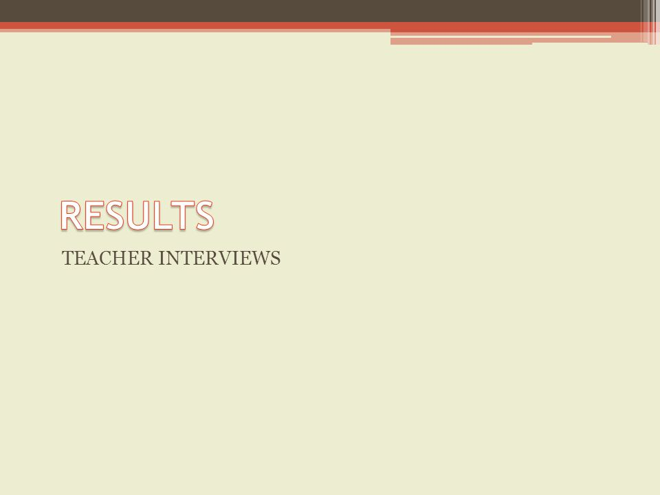 TEACHER INTERVIEWS