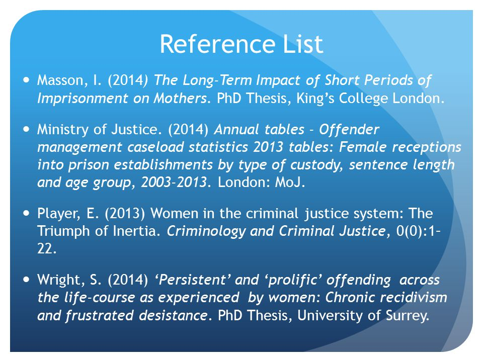 Reference List Masson, I.(2014) The Long-Term Impact of Short Periods of Imprisonment on Mothers.