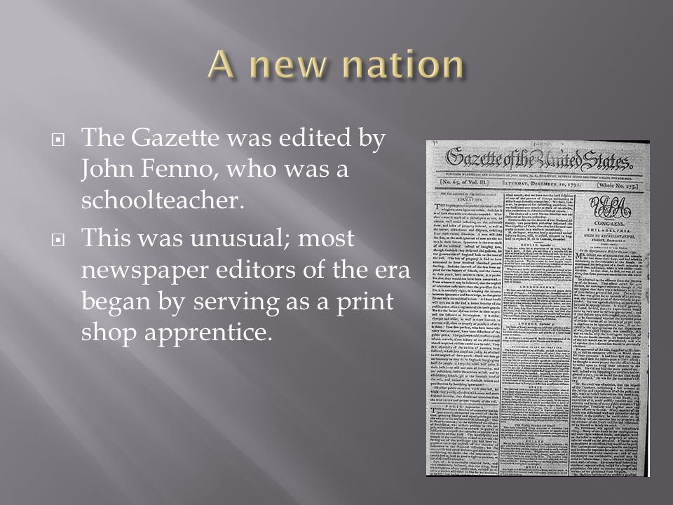  The Gazette was edited by John Fenno, who was a schoolteacher.