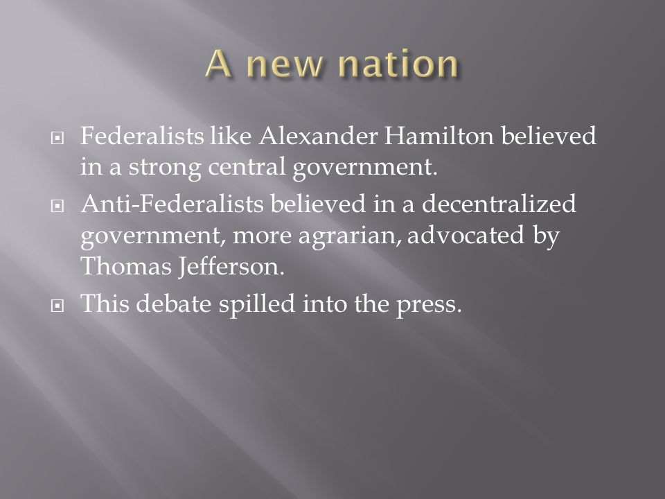  Federalists like Alexander Hamilton believed in a strong central government.