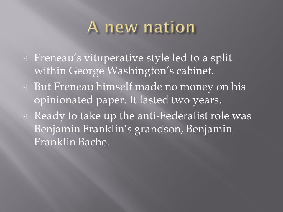  Freneau's vituperative style led to a split within George Washington's cabinet.