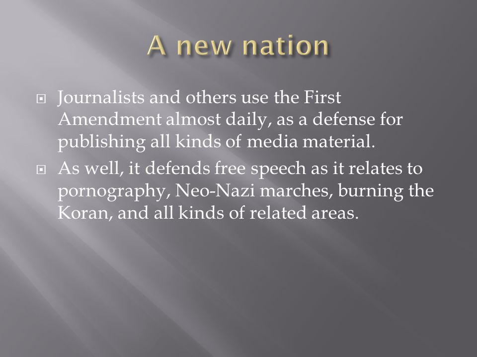  Journalists and others use the First Amendment almost daily, as a defense for publishing all kinds of media material.