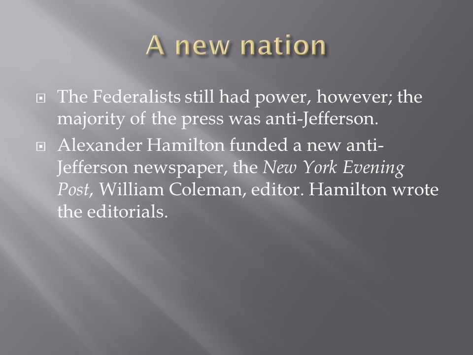  The Federalists still had power, however; the majority of the press was anti-Jefferson.