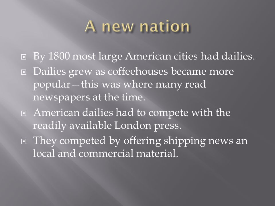  By 1800 most large American cities had dailies.