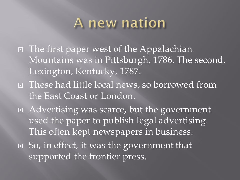  The first paper west of the Appalachian Mountains was in Pittsburgh, 1786.