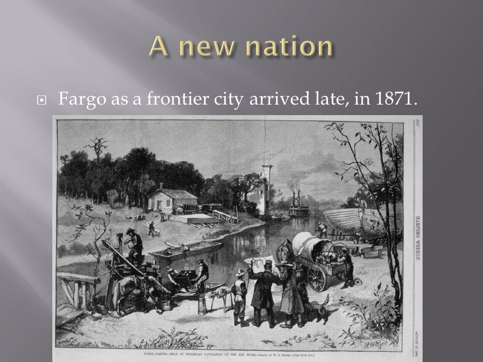  Fargo as a frontier city arrived late, in 1871.