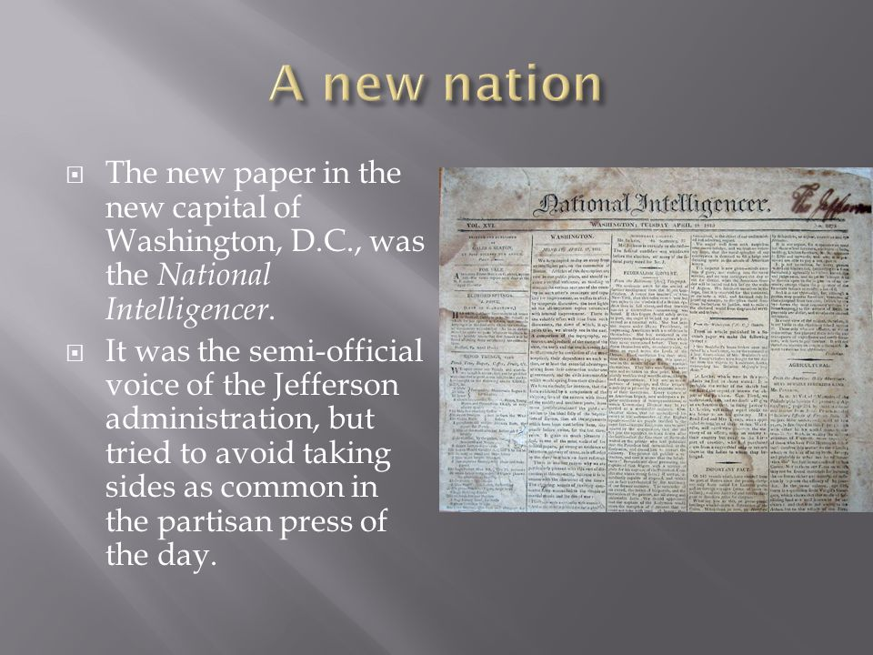  The new paper in the new capital of Washington, D.C., was the National Intelligencer.