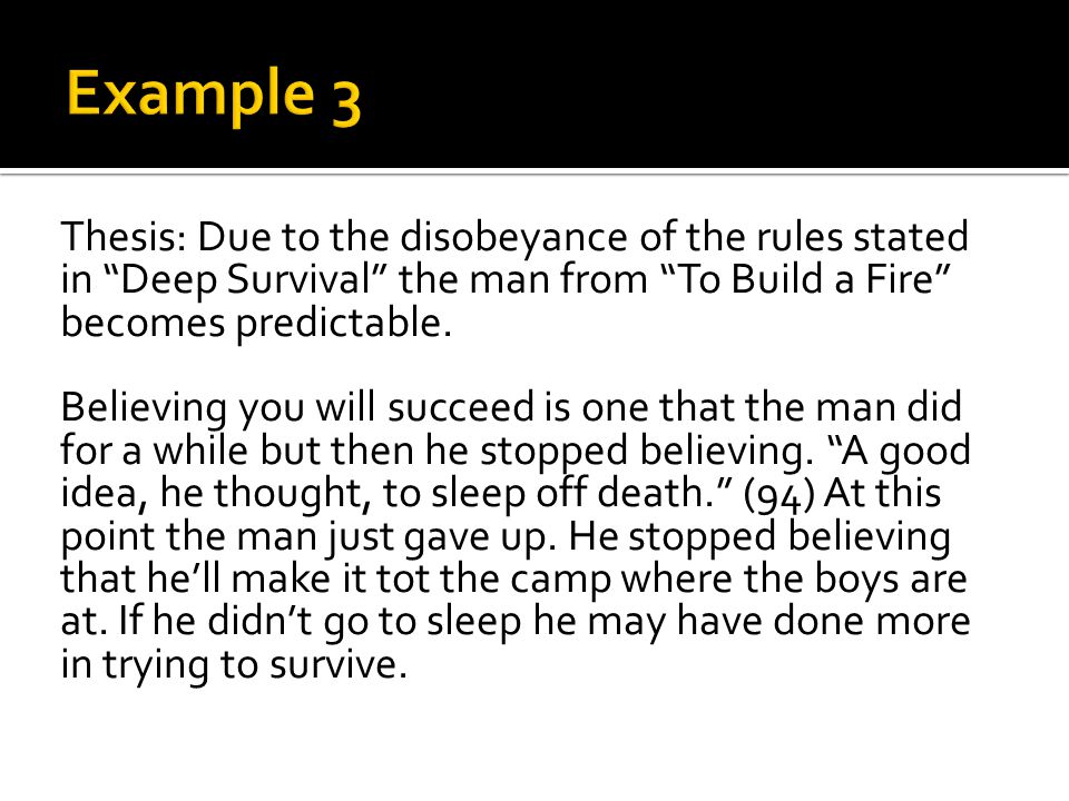 Thesis: Due to the disobeyance of the rules stated in Deep Survival the man from To Build a Fire becomes predictable.
