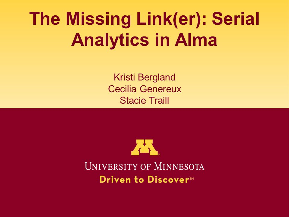 The Missing Link(er): Serial Analytics in Alma Kristi Bergland Cecilia Genereux Stacie Traill