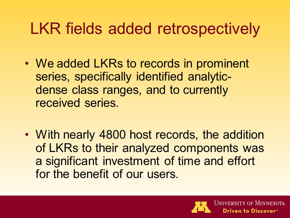 LKR fields added retrospectively We added LKRs to records in prominent series, specifically identified analytic- dense class ranges, and to currently