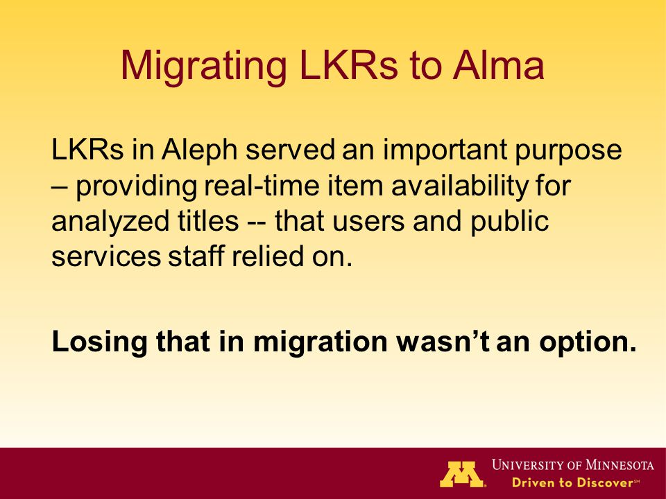 Migrating LKRs to Alma LKRs in Aleph served an important purpose – providing real-time item availability for analyzed titles -- that users and public