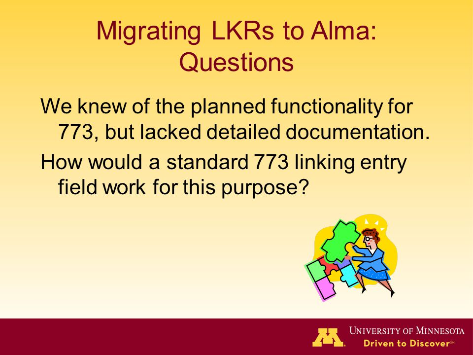 Migrating LKRs to Alma: Questions We knew of the planned functionality for 773, but lacked detailed documentation. How would a standard 773 linking en