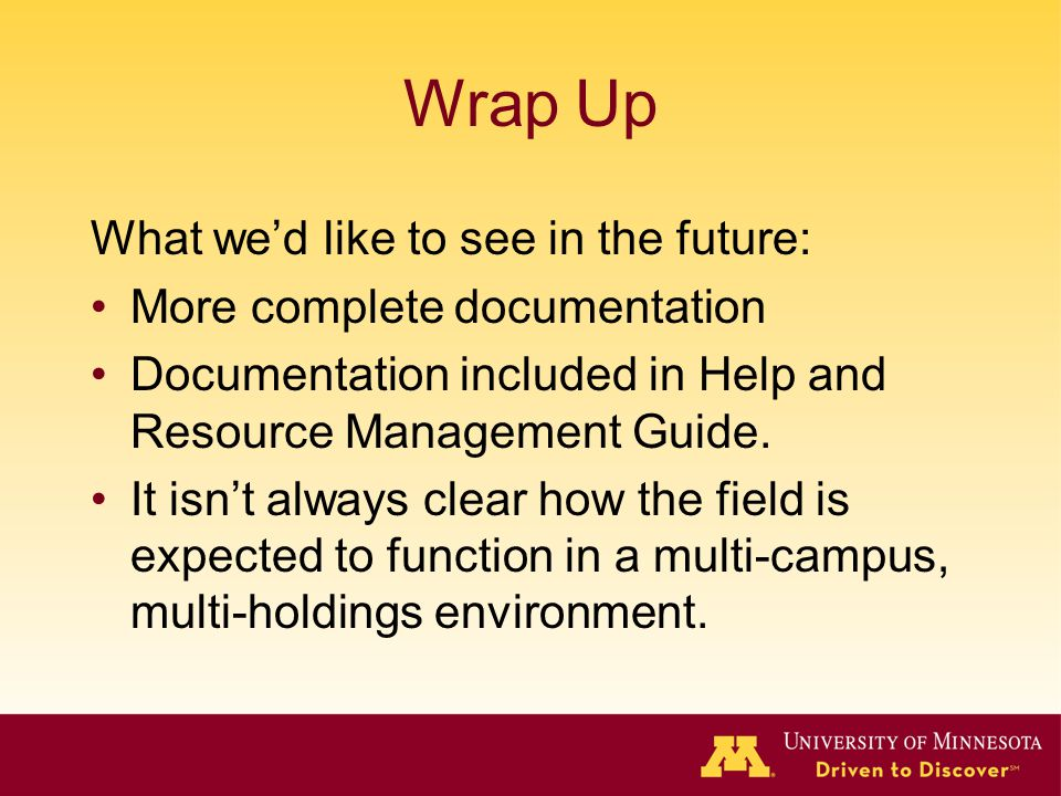 Wrap Up What we'd like to see in the future: More complete documentation Documentation included in Help and Resource Management Guide. It isn't always