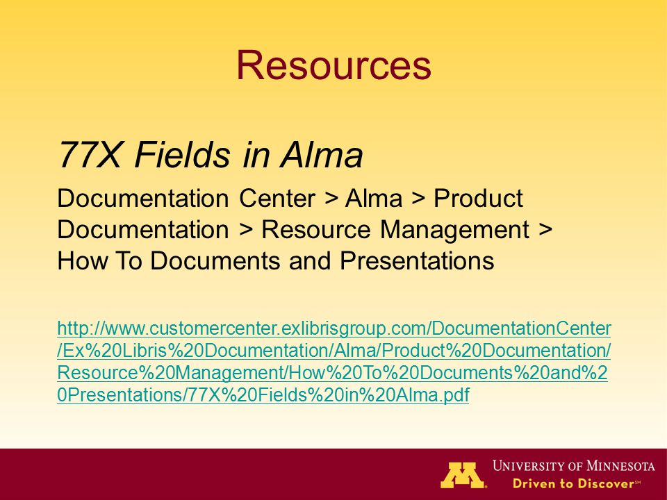 Resources 77X Fields in Alma Documentation Center > Alma > Product Documentation > Resource Management > How To Documents and Presentations http://www