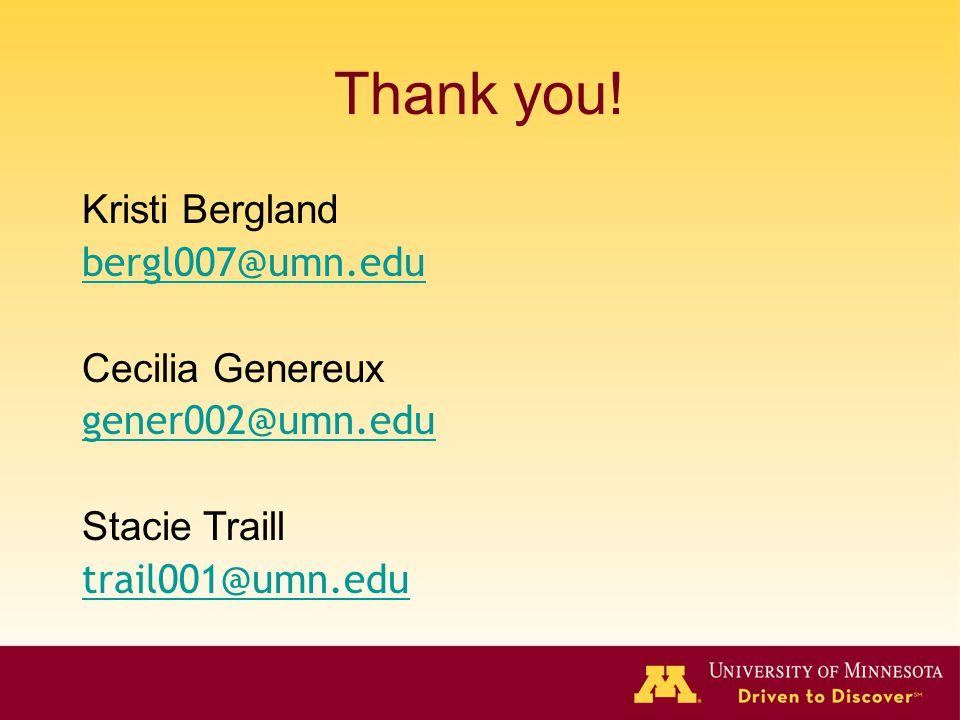 Thank you! Kristi Bergland bergl007@umn.edu Cecilia Genereux gener002@umn.edu Stacie Traill trail001@umn.edu