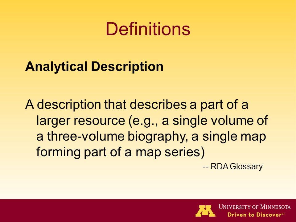 Definitions Analytical Description A description that describes a part of a larger resource (e.g., a single volume of a three-volume biography, a sing