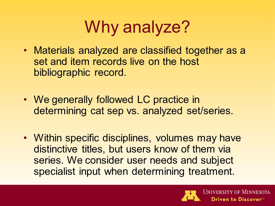 Why analyze? Materials analyzed are classified together as a set and item records live on the host bibliographic record. We generally followed LC prac