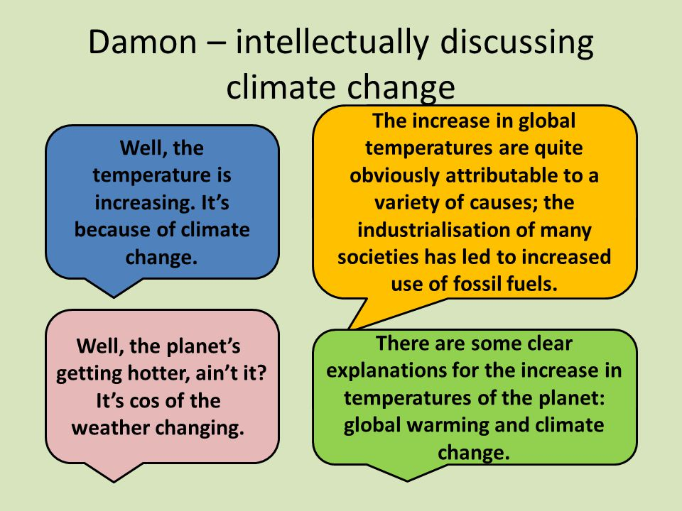 Damon – intellectually discussing climate change Well, the temperature is increasing.