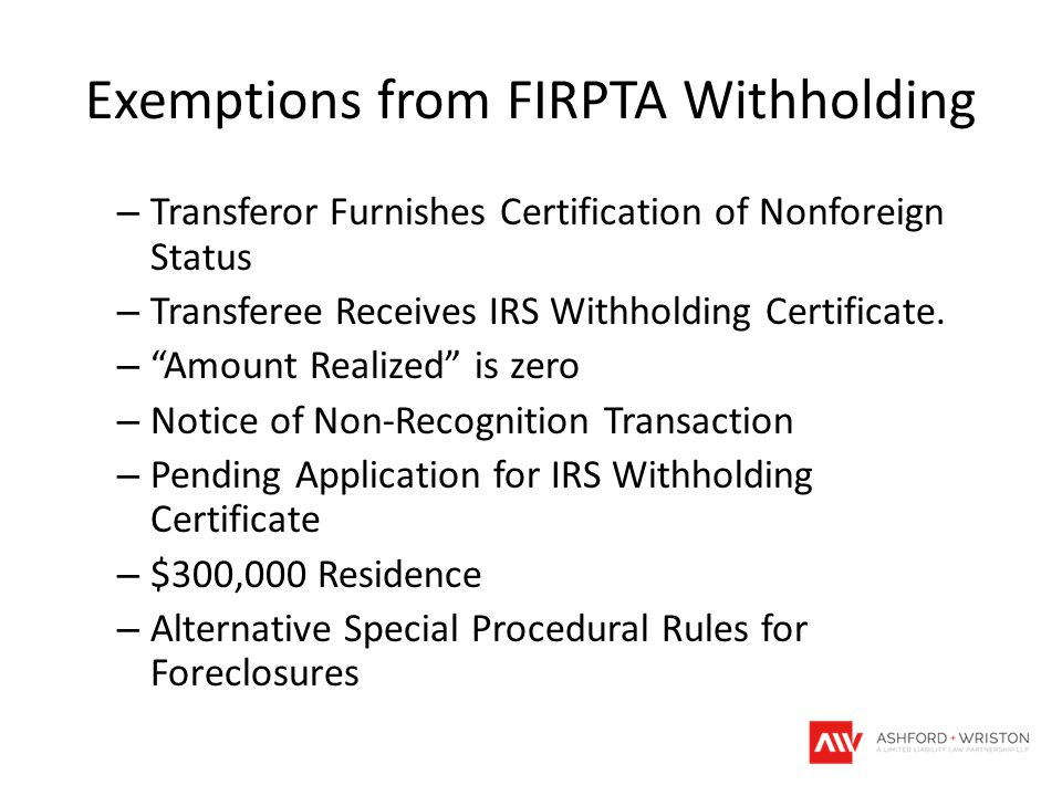 """Exemptions from FIRPTA Withholding – Transferor Furnishes Certification of Nonforeign Status – Transferee Receives IRS Withholding Certificate. – """"Amo"""