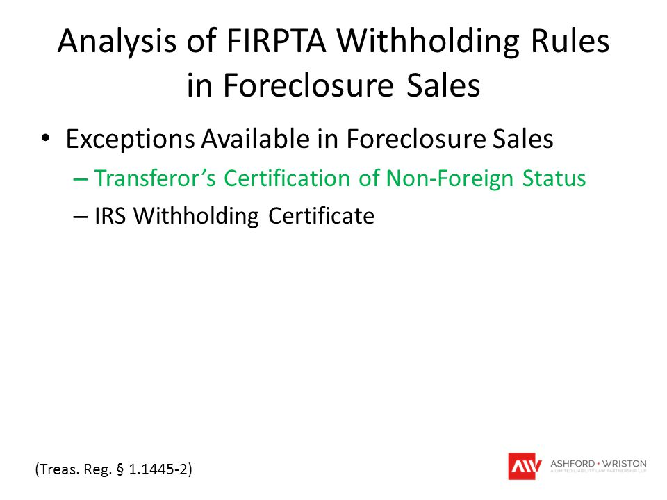 Analysis of FIRPTA Withholding Rules in Foreclosure Sales Exceptions Available in Foreclosure Sales – Transferor's Certification of Non-Foreign Status – IRS Withholding Certificate (Treas.