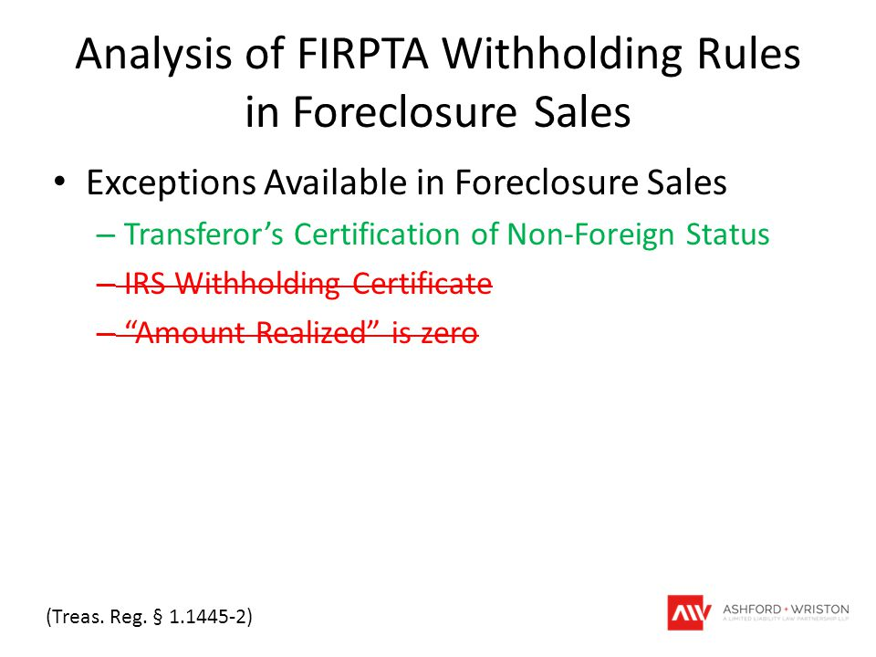 Analysis of FIRPTA Withholding Rules in Foreclosure Sales Exceptions Available in Foreclosure Sales – Transferor's Certification of Non-Foreign Status – IRS Withholding Certificate – Amount Realized is zero (Treas.