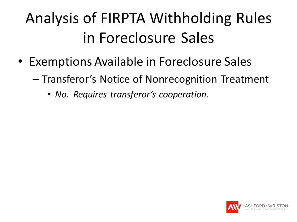 Analysis of FIRPTA Withholding Rules in Foreclosure Sales Exemptions Available in Foreclosure Sales – Transferor's Notice of Nonrecognition Treatment No.
