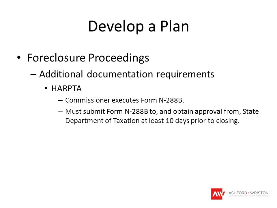 Develop a Plan Foreclosure Proceedings – Additional documentation requirements HARPTA – Commissioner executes Form N-288B.