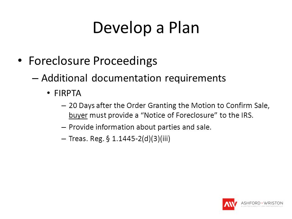 Develop a Plan Foreclosure Proceedings – Additional documentation requirements FIRPTA – 20 Days after the Order Granting the Motion to Confirm Sale, b
