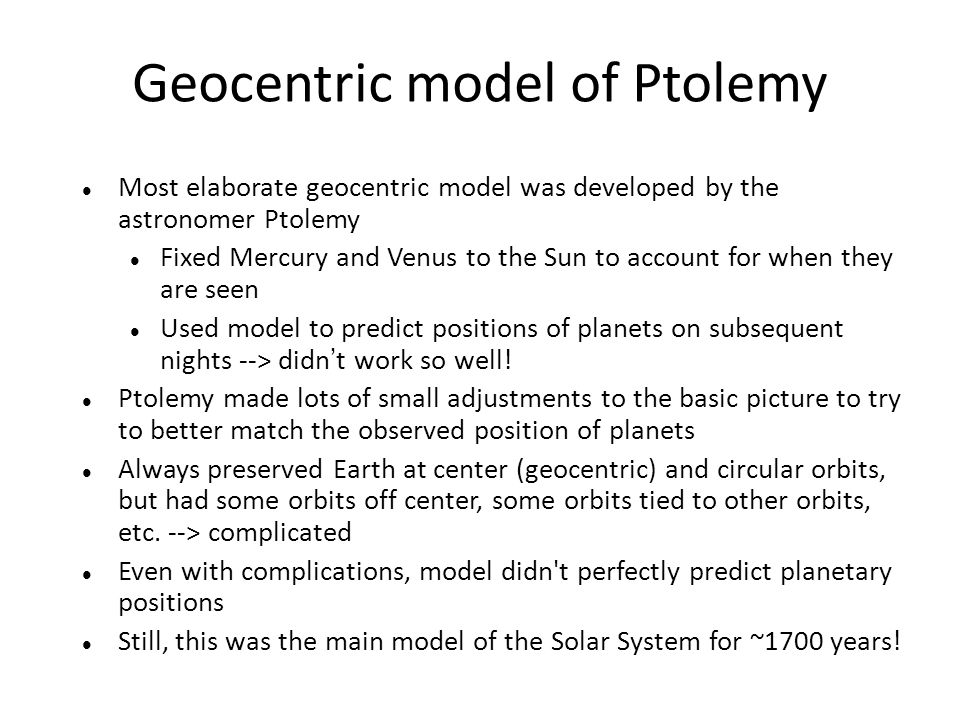 Geocentric model of Ptolemy Most elaborate geocentric model was developed by the astronomer Ptolemy Fixed Mercury and Venus to the Sun to account for