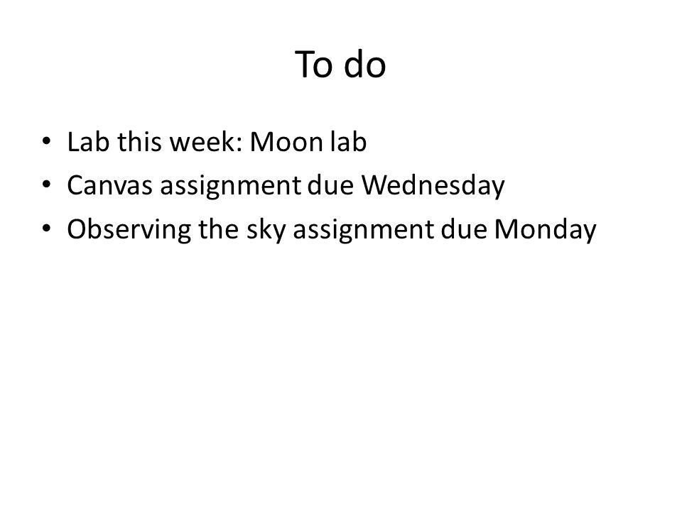 To do Lab this week: Moon lab Canvas assignment due Wednesday Observing the sky assignment due Monday