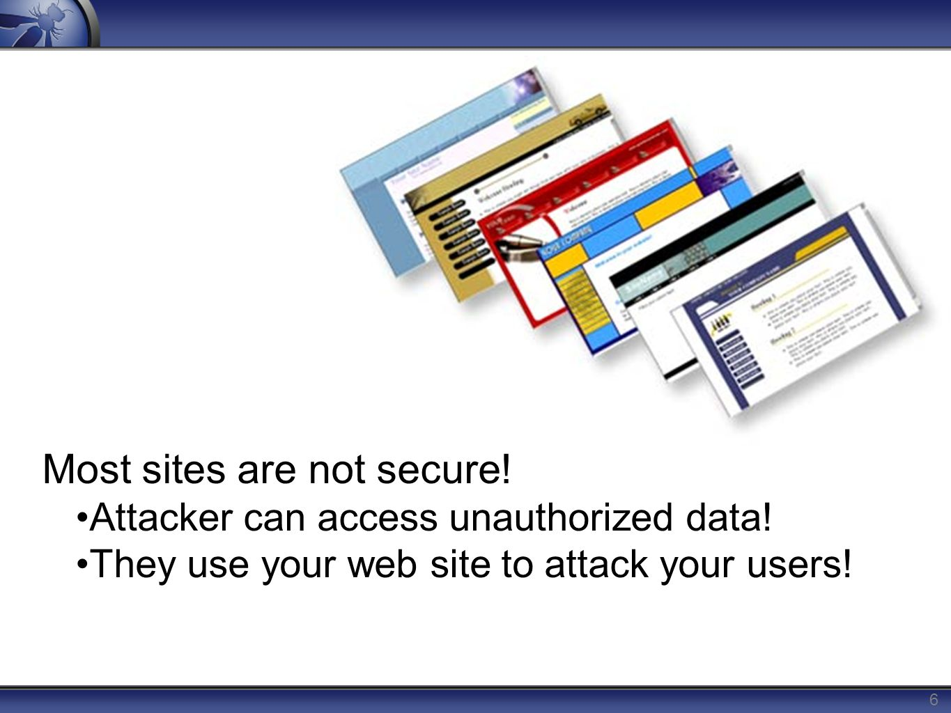 6 Most sites are not secure. Attacker can access unauthorized data.