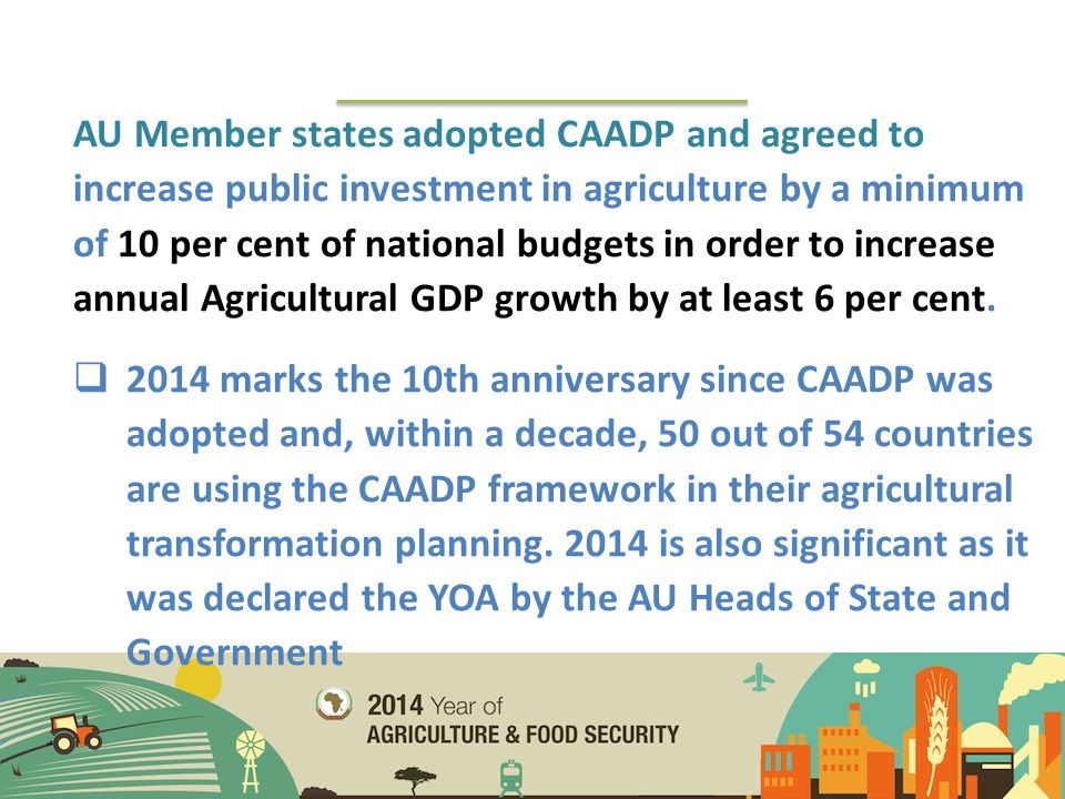 AU Member states adopted CAADP and agreed to increase public investment in agriculture by a minimum of 10 per cent of national budgets in order to inc