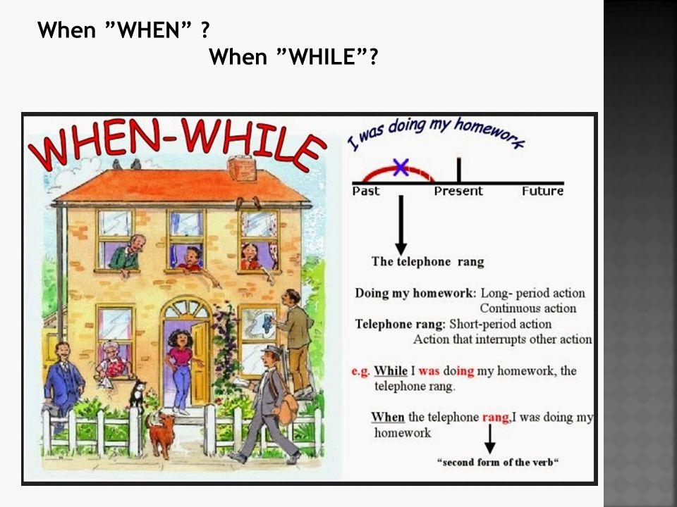 "When ""WHEN"" ? When ""WHILE""?"