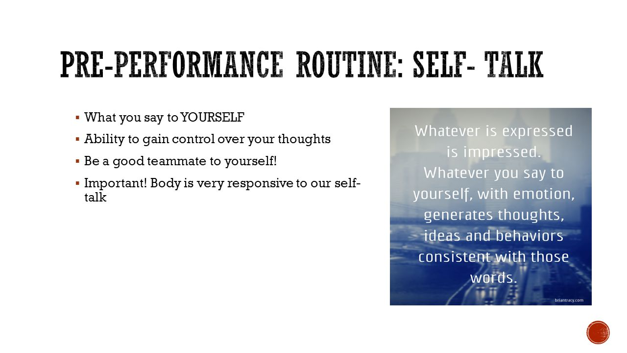  What you say to YOURSELF  Ability to gain control over your thoughts  Be a good teammate to yourself.