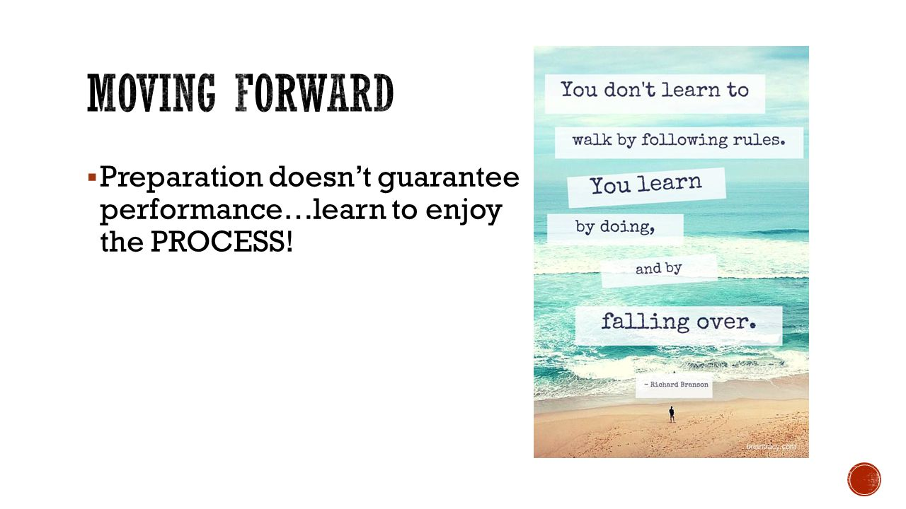  Preparation doesn't guarantee performance…learn to enjoy the PROCESS!
