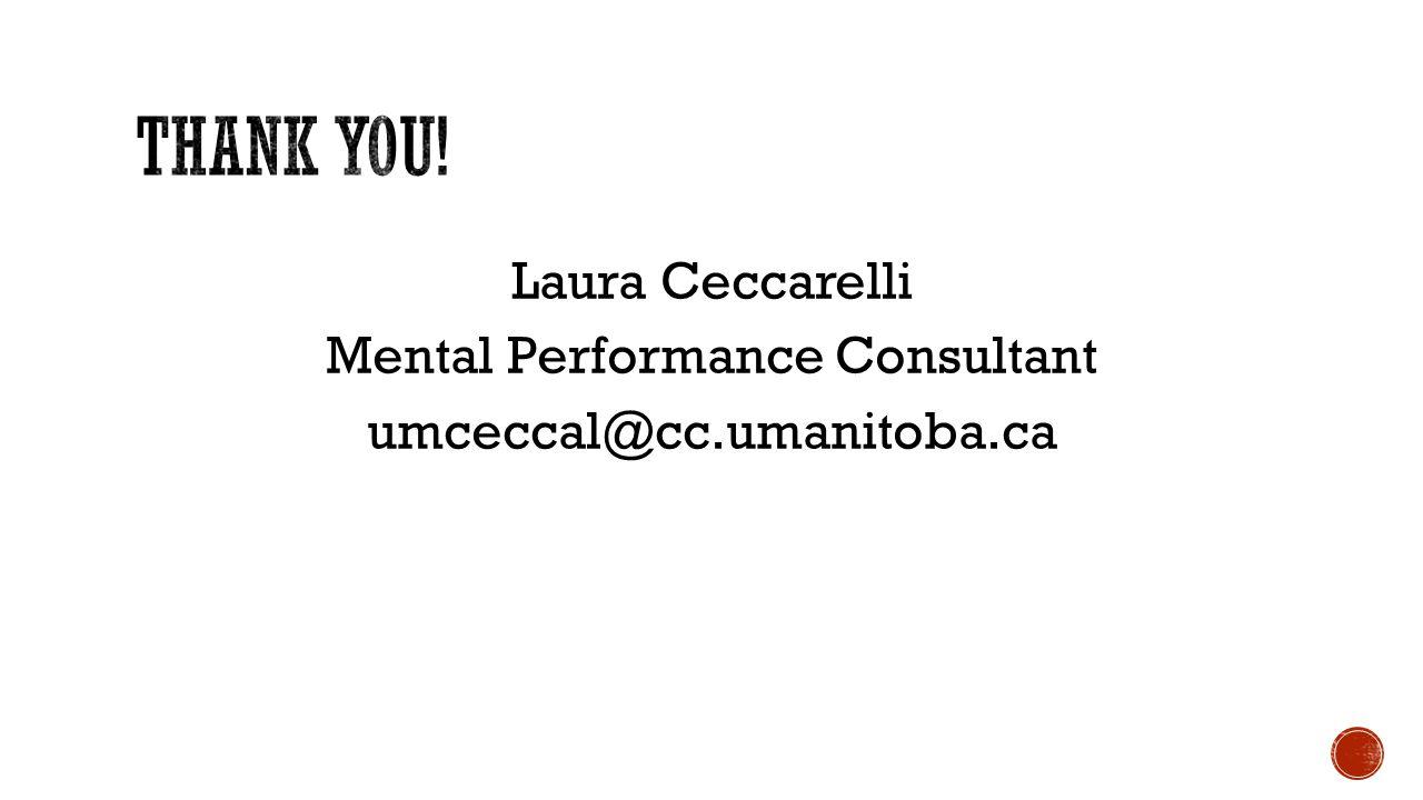 Laura Ceccarelli Mental Performance Consultant umceccal@cc.umanitoba.ca