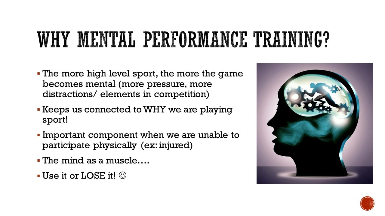  The more high level sport, the more the game becomes mental (more pressure, more distractions/ elements in competition)  Keeps us connected to WHY we are playing sport.
