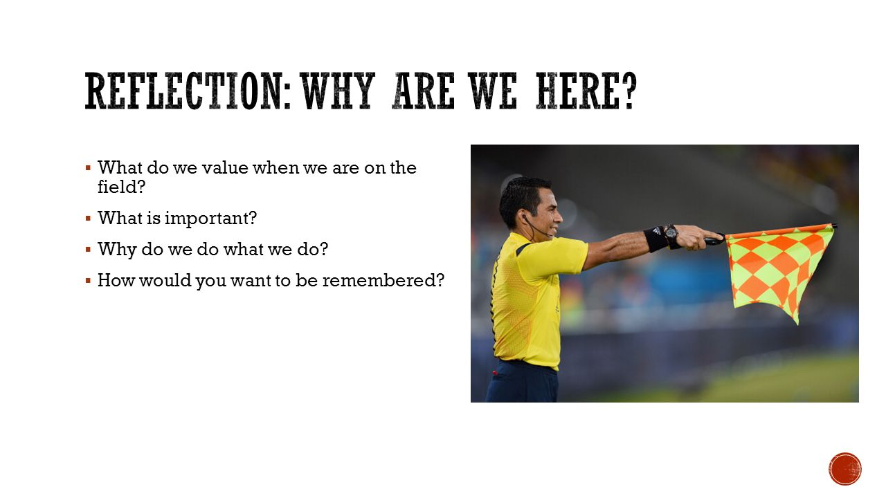  What do we value when we are on the field.  What is important.
