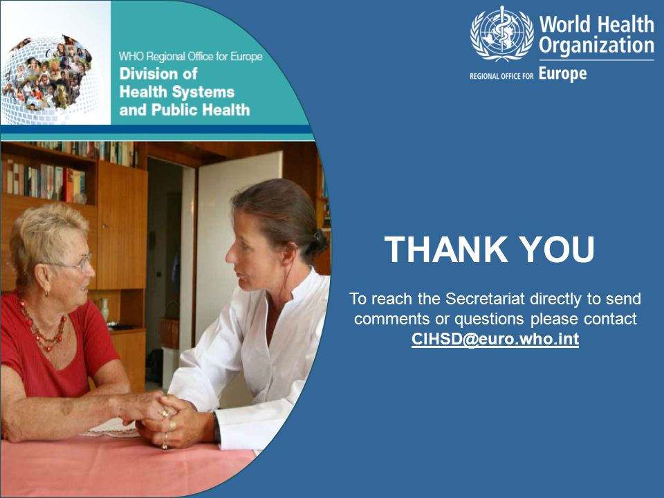 THANK YOU To reach the Secretariat directly to send comments or questions please contact CIHSD@euro.who.int