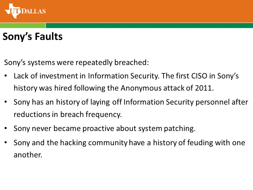 Sony's Faults Sony's systems were repeatedly breached: Lack of investment in Information Security.