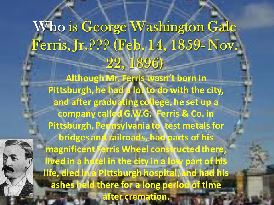Who is George Washington Gale Ferris, Jr. . (Feb.