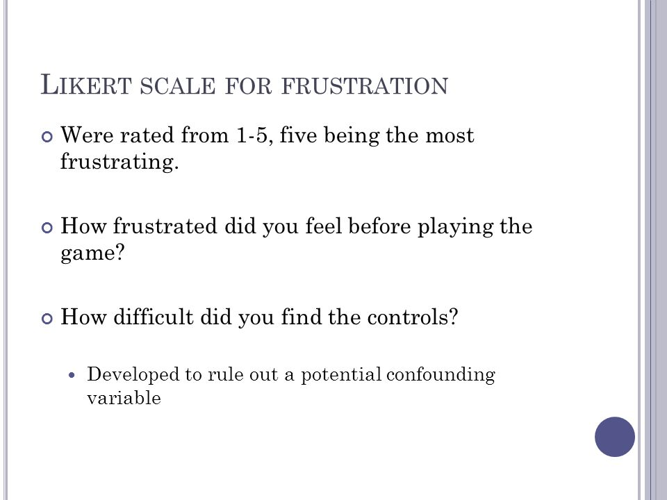 L IKERT SCALE FOR FRUSTRATION Were rated from 1-5, five being the most frustrating.